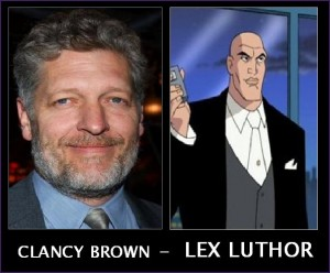 Superman: The Animated Series (and the following Justice League and other animated DC fare) - Luthor was a cutthroat businessman and master manipulator voiced by Clancy Brown(who I would LOVE to have seen play Luthor in live-action, but anyway)